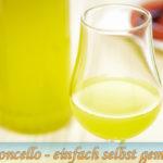Limoncello – italienischen Zitronenlikör einfach selber machen